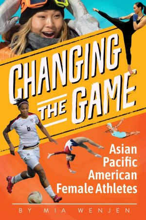 Changing the Game by Mia Wenjen Asian Female Athletes